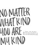 no matter what kind you are my kind